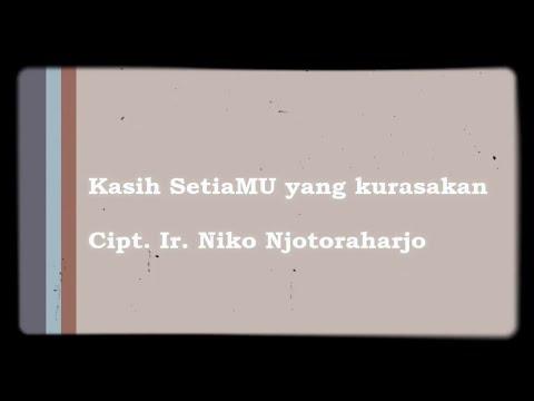 LAGU ROHANI - KASIH SETIAMU YANG KURASAKAN (CIPT. IR. NIKO NJOTORAHARJO)