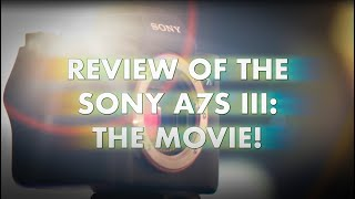 Review Of The Sony A7S III: THE MOVIE!