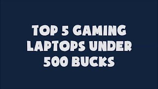 Top 5 Best Gaming Laptops under $500 (450 euros or 30000 rupees)