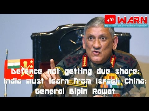 Defence not getting due share; India must learn from Israel, China: General Bipin Rawat