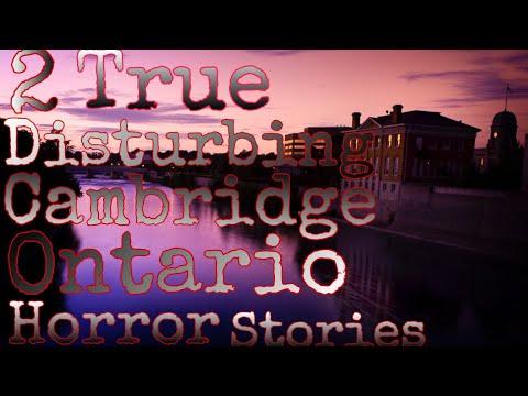 Cambridge Ontario 2 True Disturbing Horror Stories