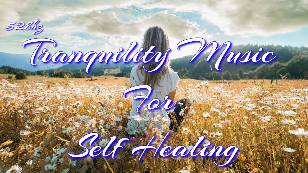 528hz Tranquility Music For Self Healing, 528hz Energy Cleanse Yourself Your Home Heal Old, 528 HZ