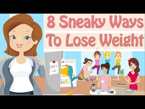 8 Sneaky Ways To Lose Weight, Easy Ways To Lose Weight