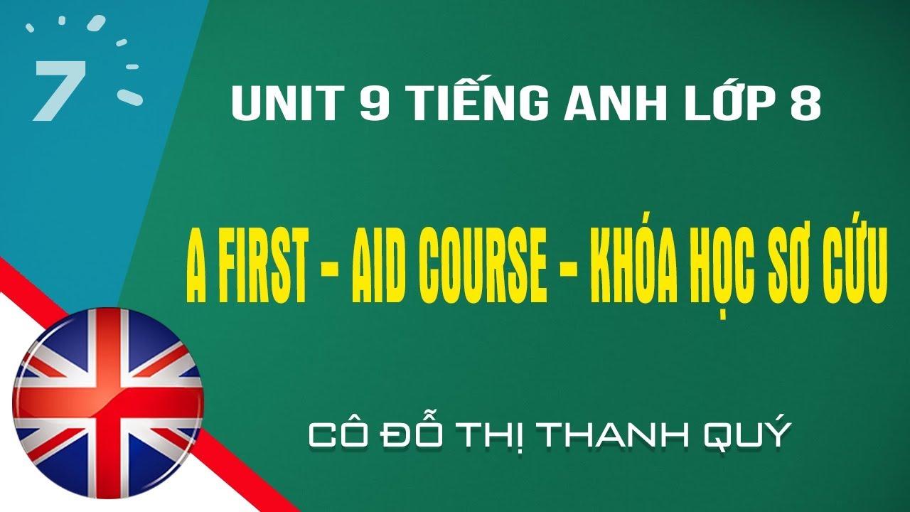 Unit 9 Tiếng Anh lớp 8 A first   aid course   Khóa học sơ cứu  HỌC247