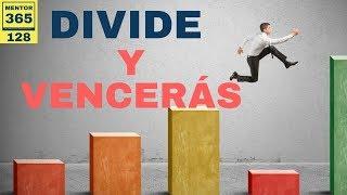 Divide y vencerás - #128 - MENTOR365