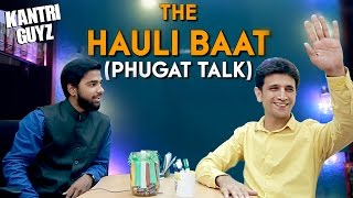 The Hauli Baat (Phugat Talk) | Hyderabadi | Kantri Guyz