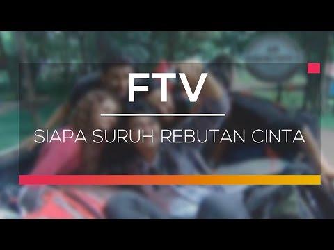 FTV SCTV  - Siapa Suruh Rebutan Cinta