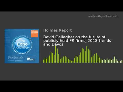 David Gallagher on the future of publicly-held PR firms, 2018 trends and Davos