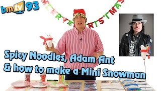spicy noodles adam ant how to make a mini snowman bmtv 93