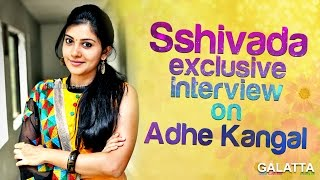 Sshivada exclusive interview on Adhe Kangal