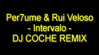 Per7ume & Rui Veloso - Intervalo - DJ COCHE REMIX