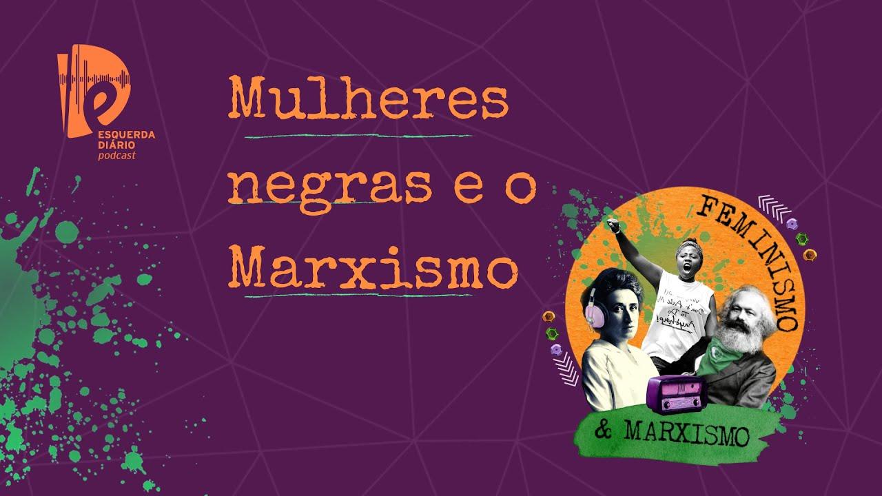 [PODCAST] 021 Feminismo e Marxismo - Mulheres negras e o Marxismo