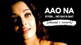 Aao Na - Sadhana Sargam, Udit Narayan (Kyun! Ho Gaya Na) [slowed + reverb]