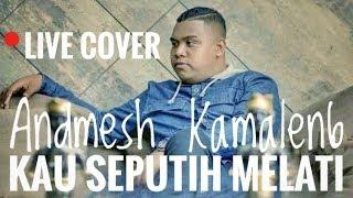 Sammy Simorangkir Kau Seputih Melatih Cover By Andmesh Kamaleng LIVE RECORD