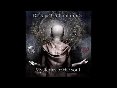 DJ Lava - Chillout mix 3 (Mysteries of the soul).
