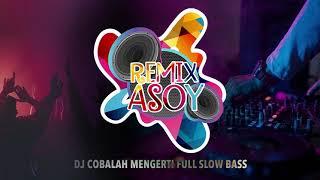 Download DJ COBALAH MENGERTI FULL SLOW BASS