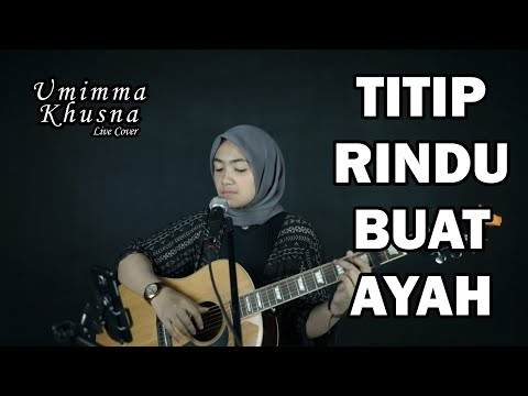 TITIP RINDU BUAT AYAH ( EBIET G ADE ) - UMIMMA KHUSNA OFFICIAL LIVE COVER