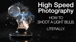 High Speed Photography – How to Shoot a Light Bulb. Literally.