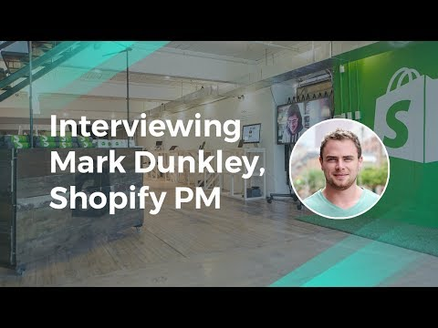 Product Management Interview with Mark Dunkley, Shopify PM