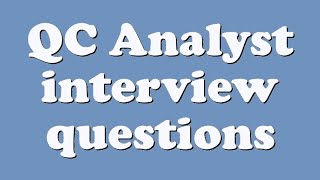 QC Analyst interview questions