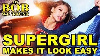 in bob we trust supergirl makes it look easy