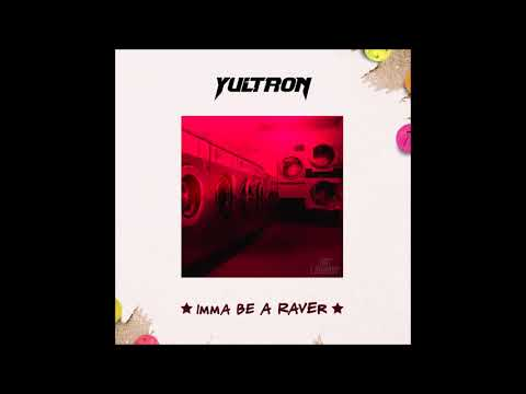 "Yultron - ""Imma Be A Raver"" OFFICIAL VERSION"