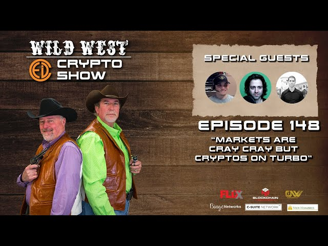 Wild West Crypto Show Episode 148 | Markets are CRAY CRAY but Cryptos on Turbo!