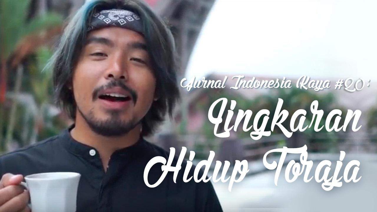 Jurnal Indonesia Kaya #20: Lingkar Hidup Toraja