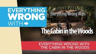 "Everything Wrong With ""Everything Wrong With The Cabin in the Woods"""