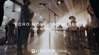 Red Rocks Worship - Echo Holy | Now (Here)
