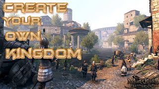 Mount and Blade 2 Bannerlord Create Your Own Kingdom Full Guide