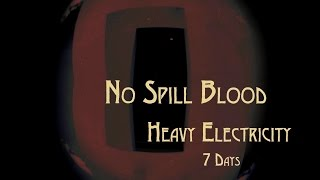 "No Spill Blood - Heavy Electricity - ""7 Days"" (Full Album Cut)"