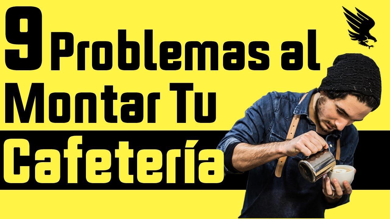 9 Problemas Al Montar Tu Cafetería