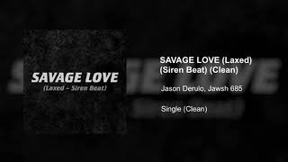 Jawsh 685 x Jason Derulo - Savage Love (Laxed - Siren Beat) (Clean Version)