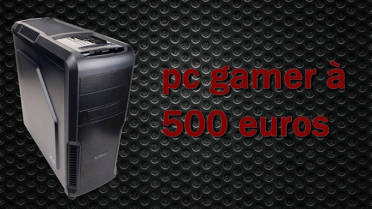 Présentation De Pc Gamer à 500 Euros Youtube