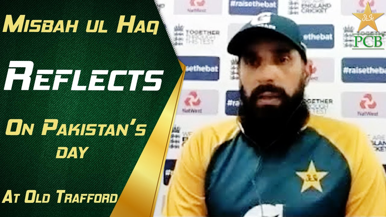 Misbah ul Haq Reflects on Pakistan's Day at Old Trafford | PCB