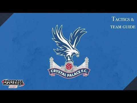 FM 18 Crystal Palace Tactics And Team Guide Football Manager 2018