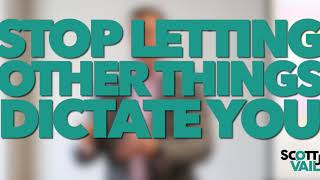Stop Letting Other Things Dictate Your Life