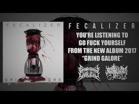 FECALIZER - GO FUCK YOURSELF (PREMIERE SONG 2017) [PATHOLOGICALLY EXPLICIT RECORDS]