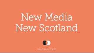 CommonSpace: A New Media For A New Scotland