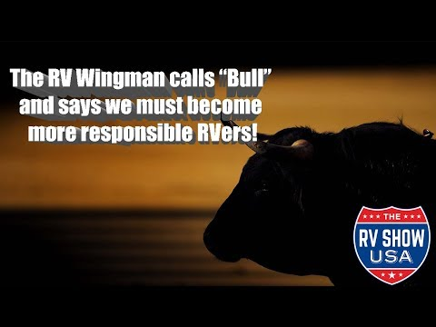 """The RV Wingman Calls """"Bull"""" And Says We Must Become More Responsible RVers!"""