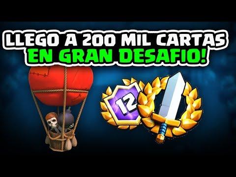 ¡LLEGO A 200 MIL CARTAS EN GRAN DESAFIO! Clash Royale