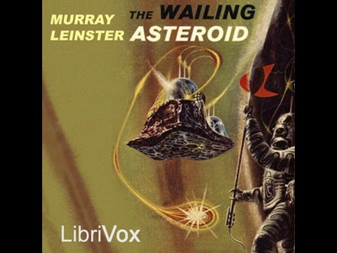 Wailing Asteroid | Murray Leinster | Science Fiction | Free AudioBook | English | 1/4