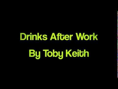 Drinks After Work By : Toby Keith  s