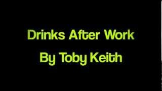 Drinks After Work By : Toby Keith ( Lyrics )
