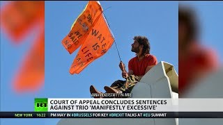 Court of Appeal concludes sentences against anti-fracking trio 'manifestly excessive'