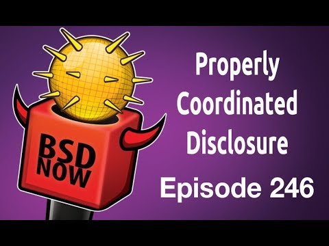 Properly Coordinated Disclosure | BSD Now 246
