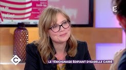 Le témoignage édifiant d'Isabelle Carré - C à Vous - 19/01/2018