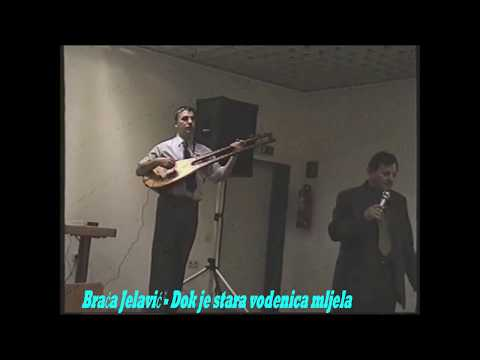 Braća Jelavić  -  Dok je stara vodenica mljela