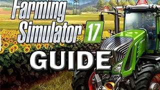 Farming Simulator 17 - BASIC GUIDE!